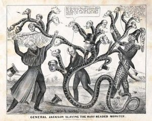 Political cartoon: President Andrew Jackson slays the many-headed monster that symbolizes the revived second Bank of the United States. Nicholas Biddle is in the middle, in the top hat | From Wikipedia