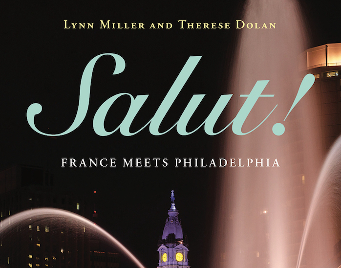 Je t'aime, Jawn Française! New Book Explores Philly's Inner Francophile